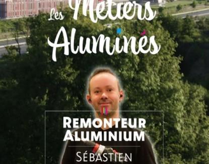 Les métiers aluminés : Sébastien, remonteur aluminium