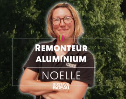 Les métiers aluminés : Noëlle, remonteur aluminium